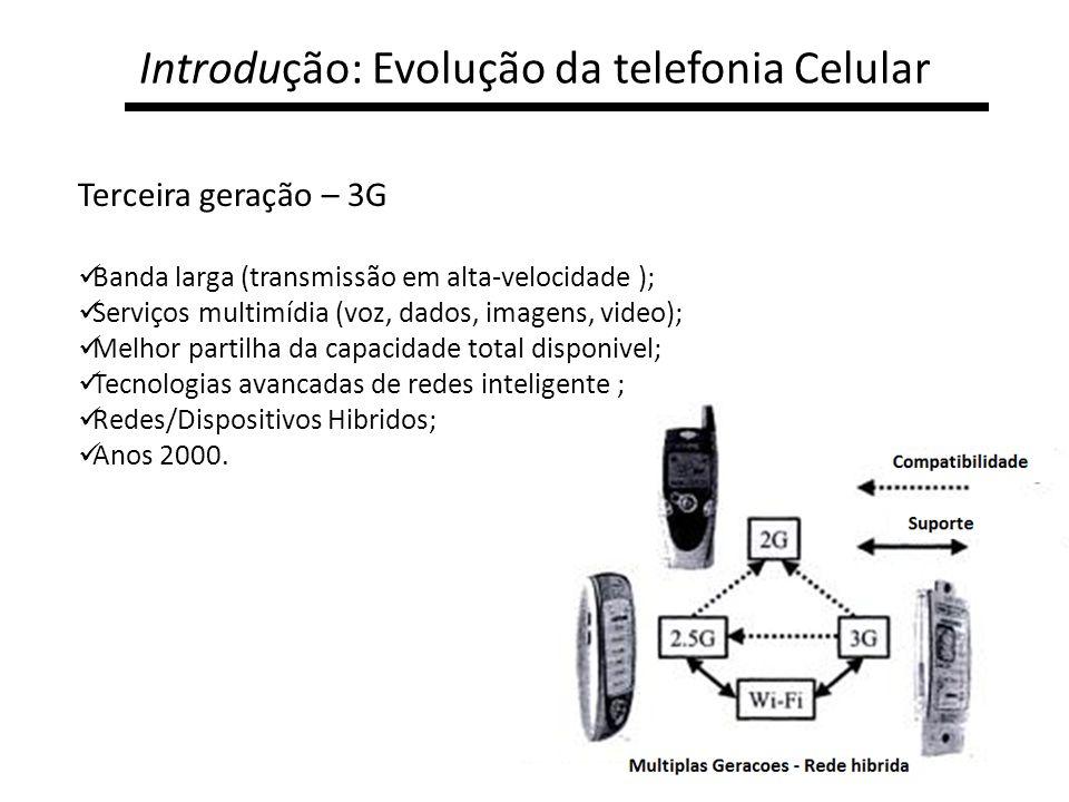 Introdução: Evolução da telefonia Celular Terceira geração – 3G Banda larga (transmissão em alta-velocidade ); Serviços multimídia (voz, dados, imagen
