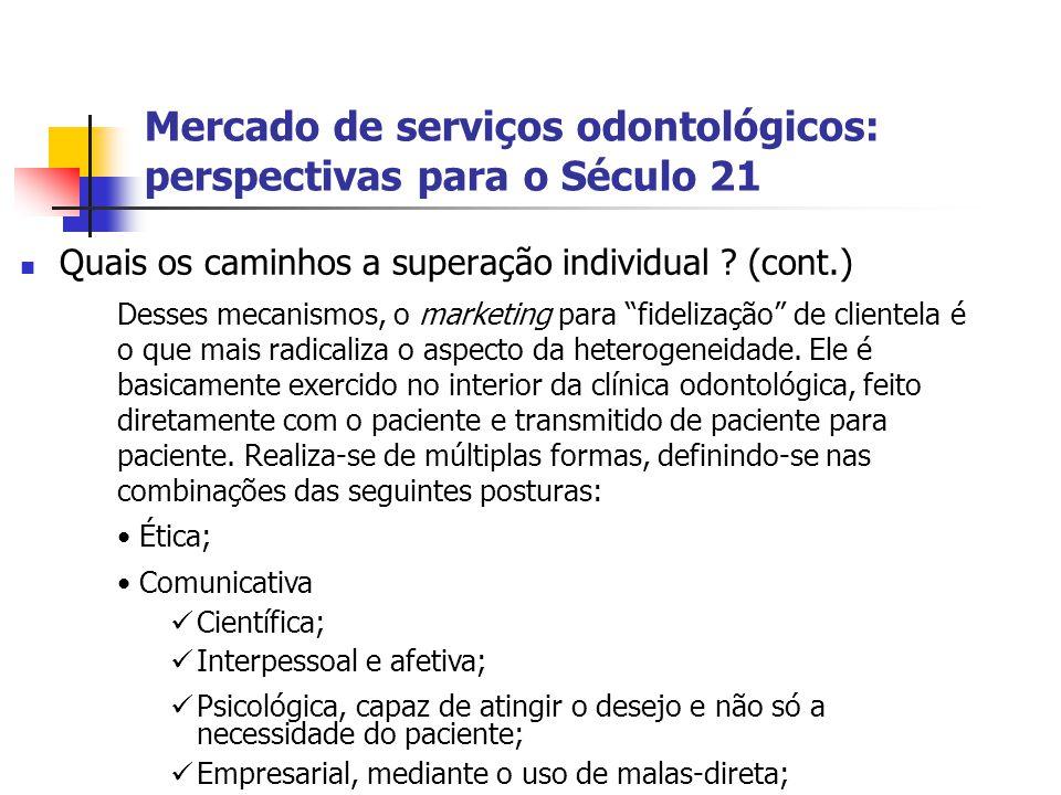 Mercado de serviços odontológicos: perspectivas para o Século 21 Quais os caminhos a superação individual ? (cont.) Desses mecanismos, o marketing par