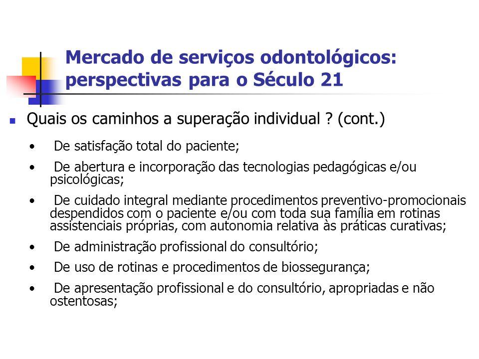 Mercado de serviços odontológicos: perspectivas para o Século 21 Quais os caminhos a superação individual ? (cont.) De satisfação total do paciente; D