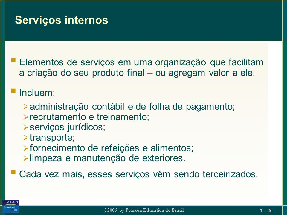 ©2006 by Pearson Education do Brasil 1 - 17 Existem importantes diferenças entre serviços