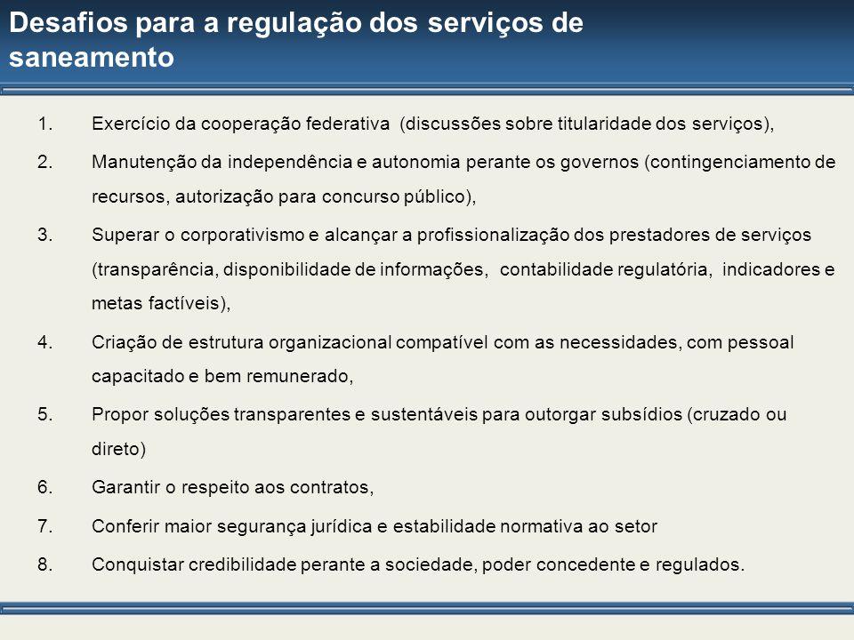 Desafios para a regulação dos serviços de saneamento 1.Exercício da cooperação federativa (discussões sobre titularidade dos serviços), 2.Manutenção d