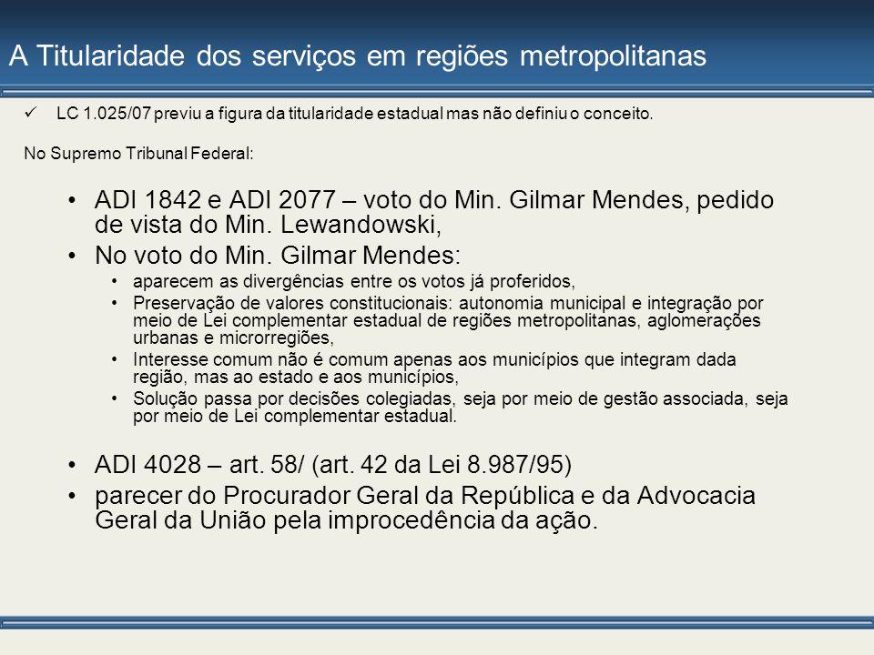 A Titularidade dos serviços em regiões metropolitanas LC 1.025/07 previu a figura da titularidade estadual mas não definiu o conceito. No Supremo Trib
