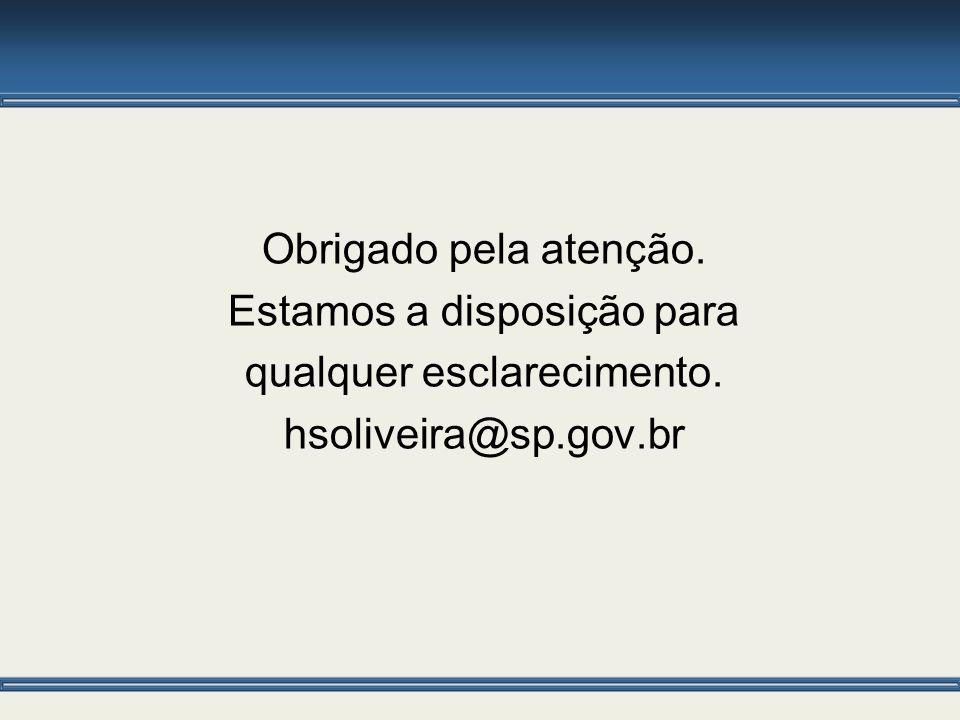 Obrigado pela atenção. Estamos a disposição para qualquer esclarecimento. hsoliveira@sp.gov.br