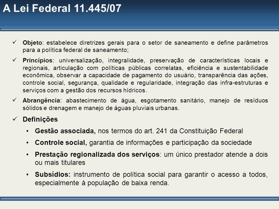 A Lei Federal 11.445/07 Objeto: estabelece diretrizes gerais para o setor de saneamento e define parâmetros para a política federal de saneamento; Pri