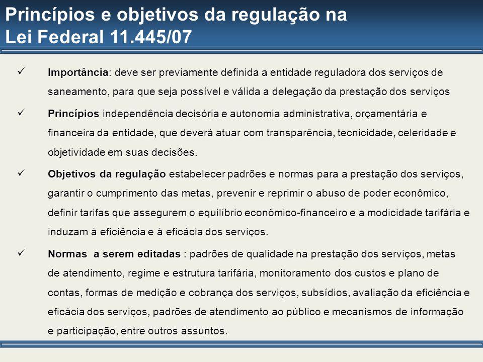 Princípios e objetivos da regulação na Lei Federal 11.445/07 Importância: deve ser previamente definida a entidade reguladora dos serviços de saneamen