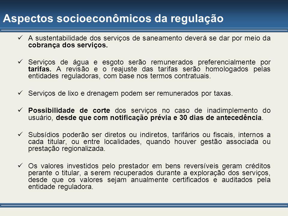 Aspectos socioeconômicos da regulação A sustentabilidade dos serviços de saneamento deverá se dar por meio da cobrança dos serviços. Serviços de água