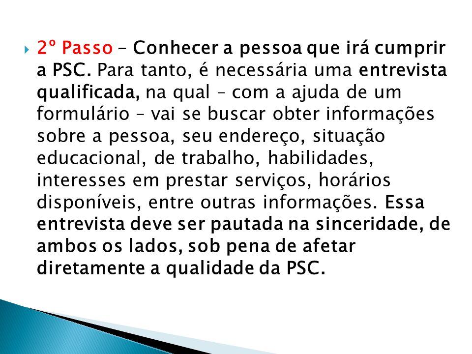  2º Passo – Conhecer a pessoa que irá cumprir a PSC. Para tanto, é necessária uma entrevista qualificada, na qual – com a ajuda de um formulário – va