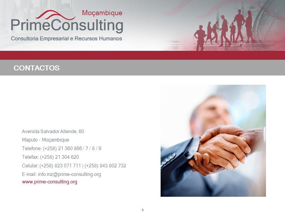 9 CONTACTOS Moçambique www.prime-consulting.org Avenida Salvador Allende, 60 Maputo - Moçambique Telefone: (+258) 21 360 866 / 7 / 8 / 9 Telefax: (+25