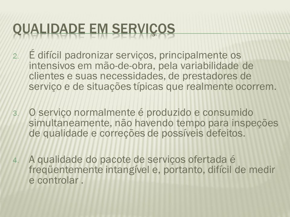 2. É difícil padronizar serviços, principalmente os intensivos em mão-de-obra, pela variabilidade de clientes e suas necessidades, de prestadores de s