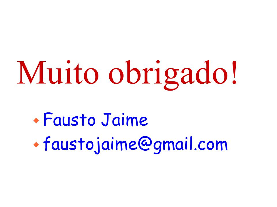 Muito obrigado! w Fausto Jaime w faustojaime@gmail.com