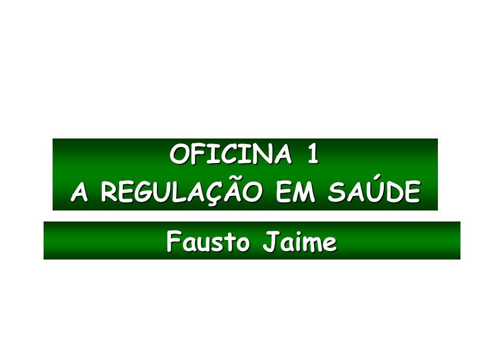 OFICINA 1 A REGULAÇÃO EM SAÚDE Fausto Jaime