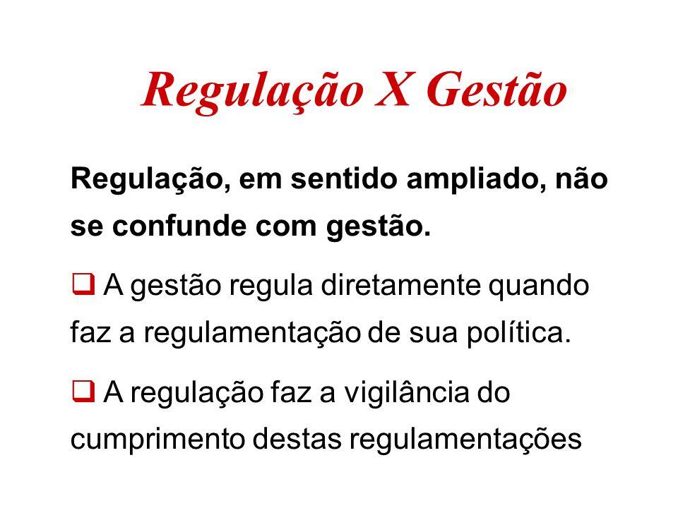 Regulação, em sentido ampliado, não se confunde com gestão.  A gestão regula diretamente quando faz a regulamentação de sua política.  A regulação f