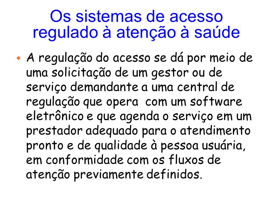 Os sistemas de acesso regulado à atenção à saúde w A regulação do acesso se dá por meio de uma solicitação de um gestor ou de serviço demandante a uma