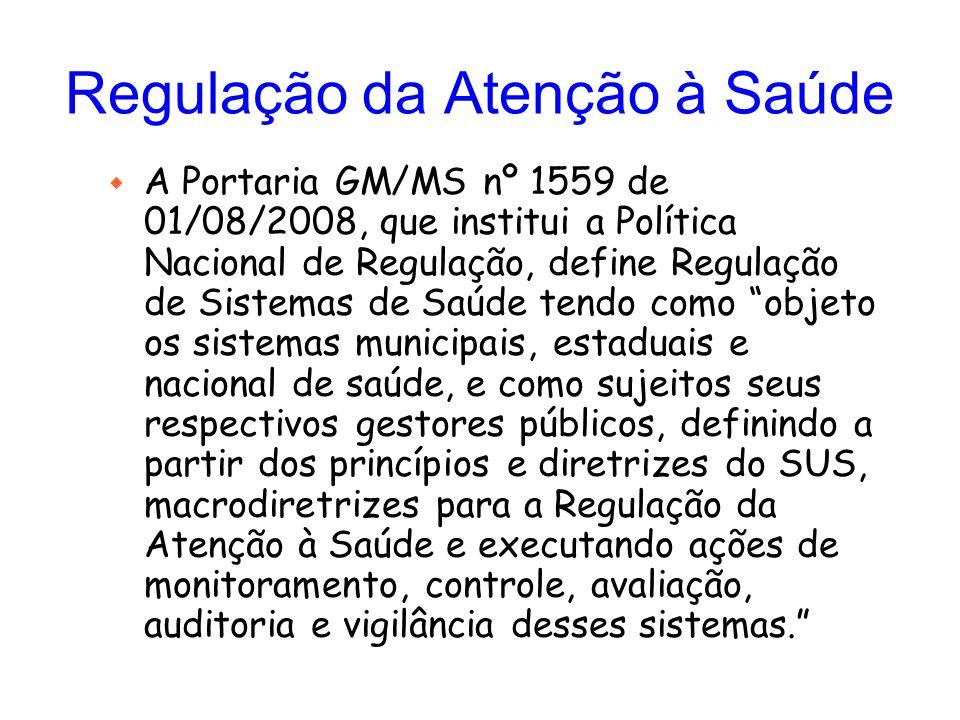 Regulação da Atenção à Saúde w A Portaria GM/MS nº 1559 de 01/08/2008, que institui a Política Nacional de Regulação, define Regulação de Sistemas de
