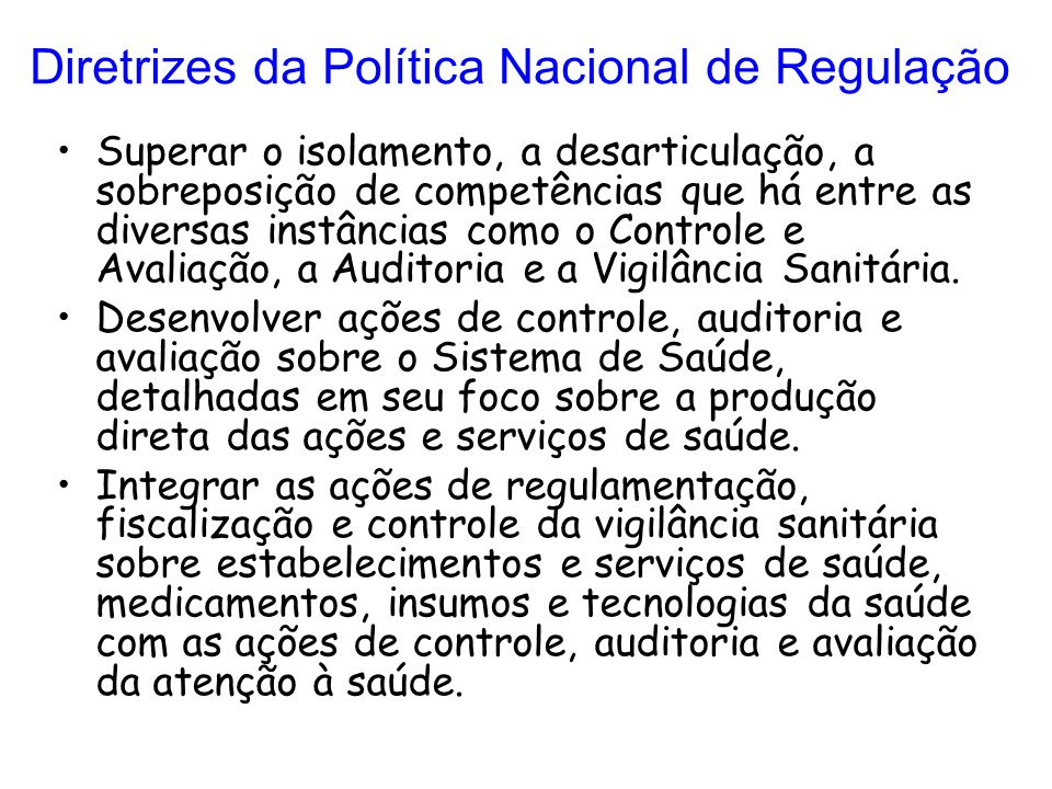 Diretrizes da Política Nacional de Regulação Superar o isolamento, a desarticulação, a sobreposição de competências que há entre as diversas instância