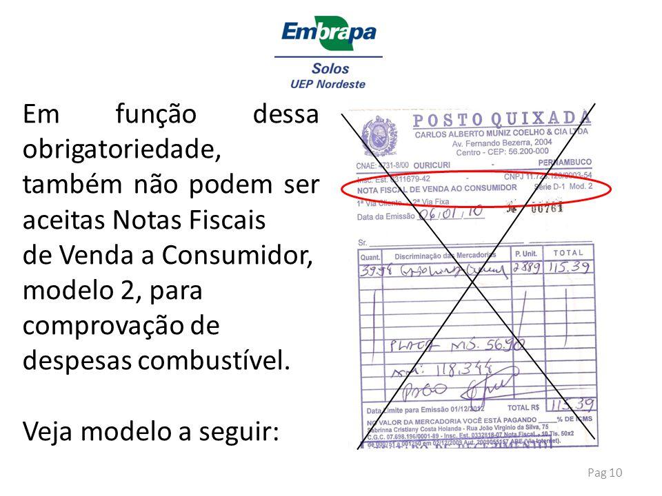 Pag 10 Em função dessa obrigatoriedade, também não podem ser aceitas Notas Fiscais de Venda a Consumidor, modelo 2, para comprovação de despesas combu