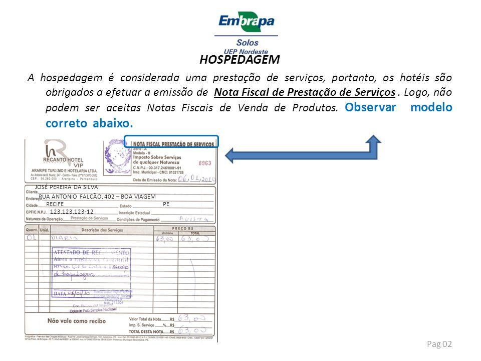 HOSPEDAGEM A hospedagem é considerada uma prestação de serviços, portanto, os hotéis são obrigados a efetuar a emissão de Nota Fiscal de Prestação de