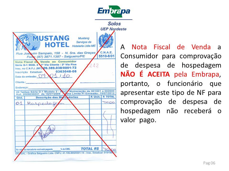 Pag 06 A Nota Fiscal de Venda a Consumidor para comprovação de despesa de hospedagem NÃO É ACEITA pela Embrapa, portanto, o funcionário que apresentar