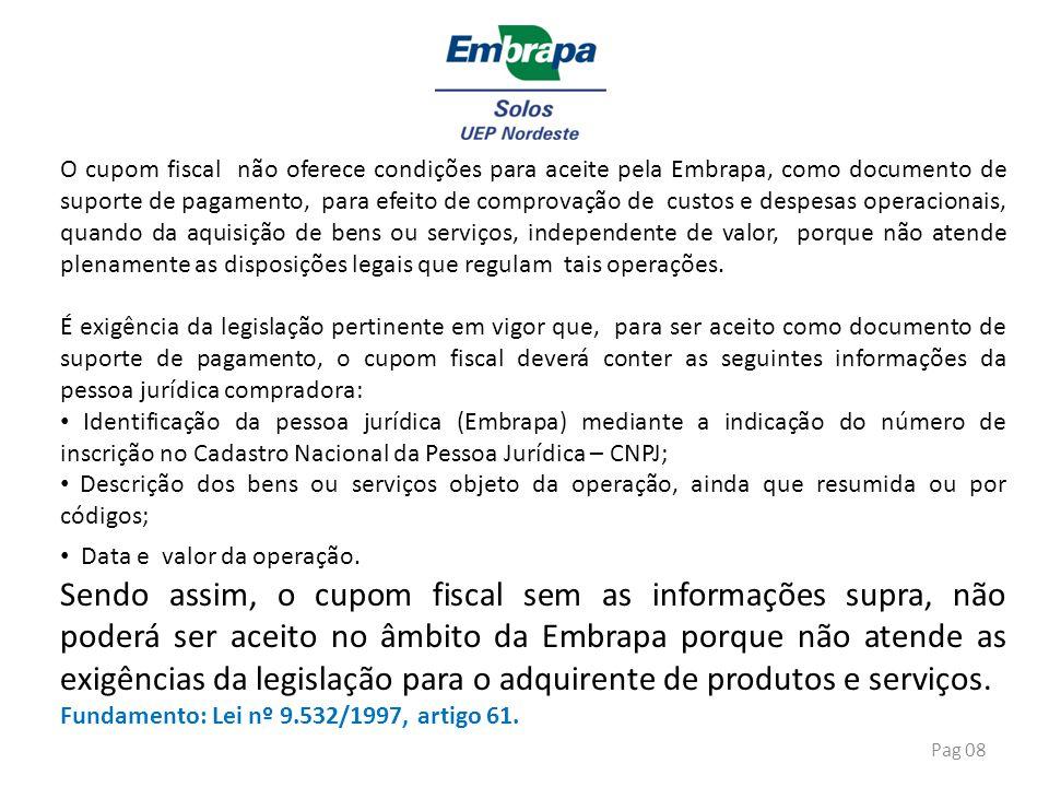 Pag 08 O cupom fiscal não oferece condições para aceite pela Embrapa, como documento de suporte de pagamento, para efeito de comprovação de custos e d