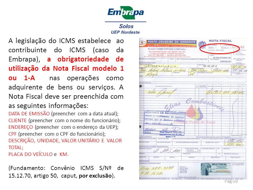 Pag 09 A legislação do ICMS estabelece ao contribuinte do ICMS (caso da Embrapa), a obrigatoriedade de utilização da Nota Fiscal modelo 1 ou 1-A nas o