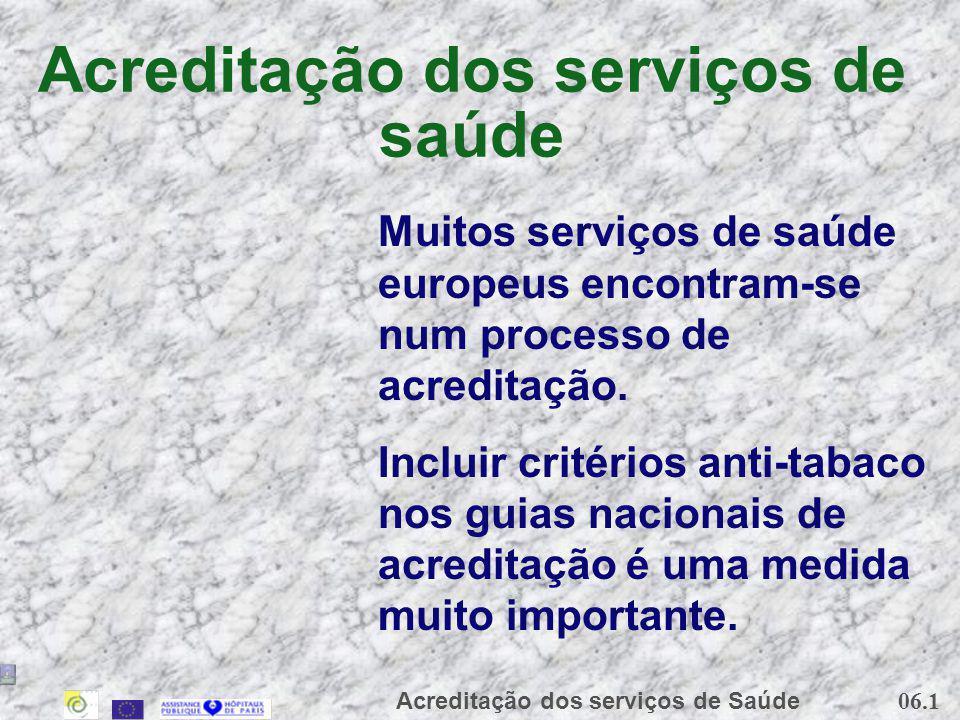 06.1 Acreditação dos serviços de Saúde Acreditação dos serviços de saúde Muitos serviços de saúde europeus encontram-se num processo de acreditação. I