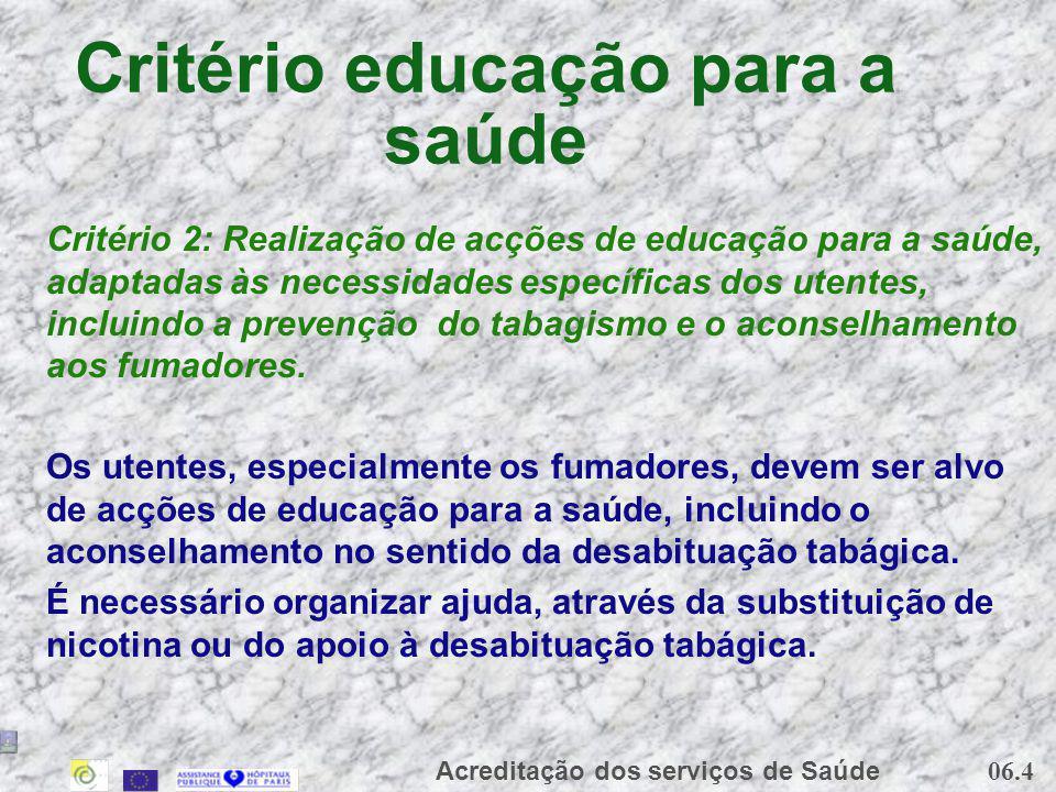 06.4 Acreditação dos serviços de Saúde Critério educação para a saúde Critério 2: Realização de acções de educação para a saúde, adaptadas às necessid