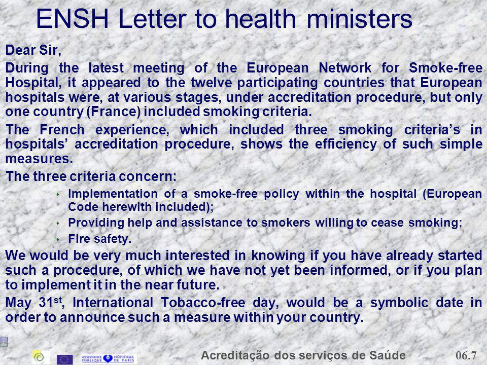 06.7 Acreditação dos serviços de Saúde ENSH Letter to health ministers Dear Sir, During the latest meeting of the European Network for Smoke-free Hosp