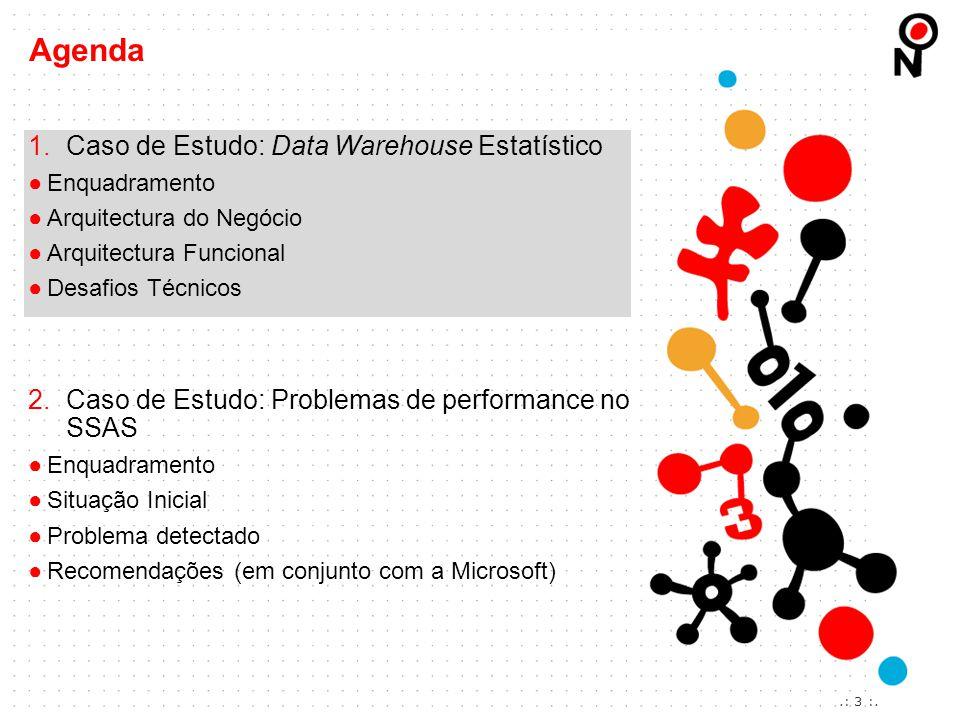 1.Caso de Estudo: Data Warehouse Estatístico ●Enquadramento ●Arquitectura do Negócio ●Arquitectura Funcional ●Desafios Técnicos 2.Caso de Estudo: Prob