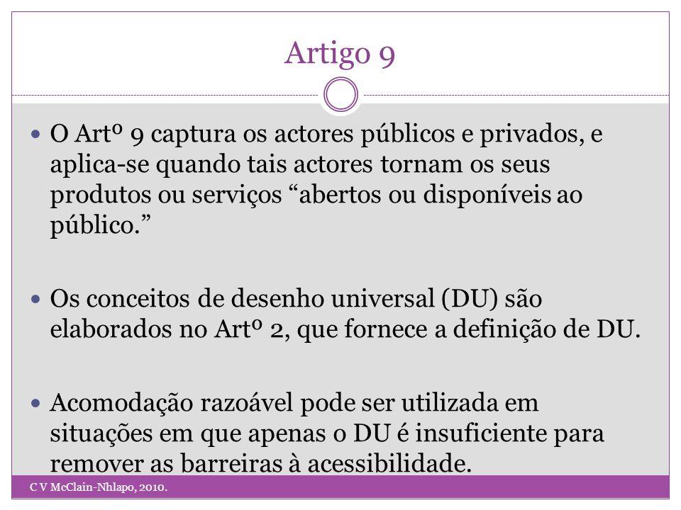 Artigo 9 O Artº 9 captura os actores públicos e privados, e aplica-se quando tais actores tornam os seus produtos ou serviços abertos ou disponíveis ao público. Os conceitos de desenho universal (DU) são elaborados no Artº 2, que fornece a definição de DU.