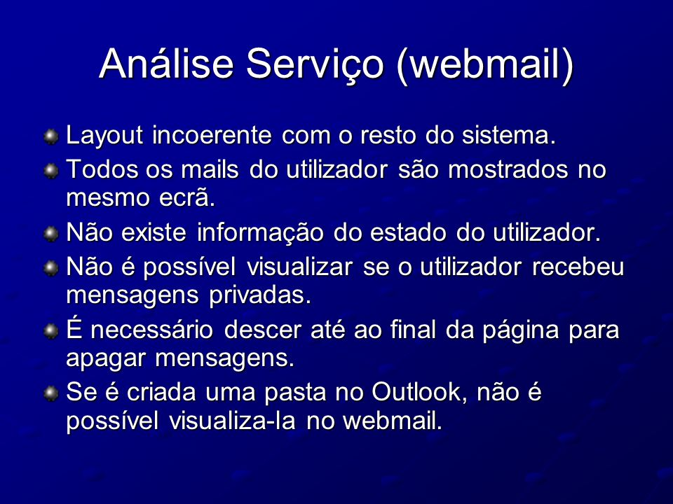 Análise Serviço (webmail) Layout incoerente com o resto do sistema. Todos os mails do utilizador são mostrados no mesmo ecrã. Não existe informação do