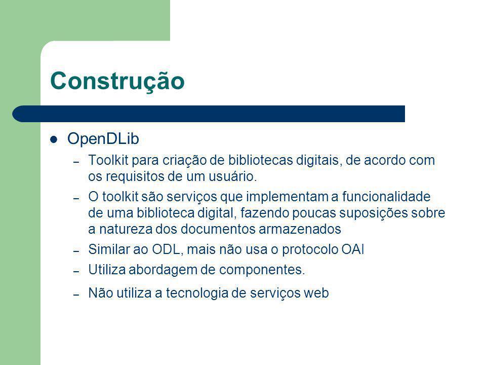 Construção OpenDLib – Toolkit para criação de bibliotecas digitais, de acordo com os requisitos de um usuário. – O toolkit são serviços que implementa