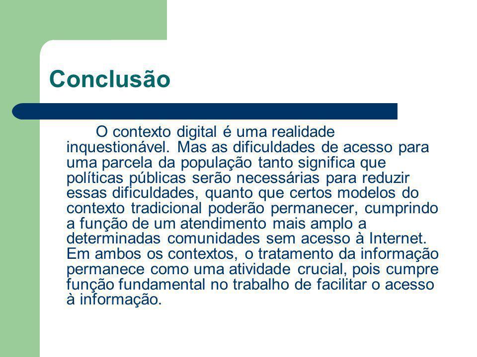 Conclusão O contexto digital é uma realidade inquestionável. Mas as dificuldades de acesso para uma parcela da população tanto significa que políticas