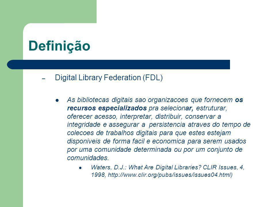 Definição – Digital Library Federation (FDL) As bibliotecas digitais sao organizacoes que fornecem os recursos especializados pra selecionar, estrutur