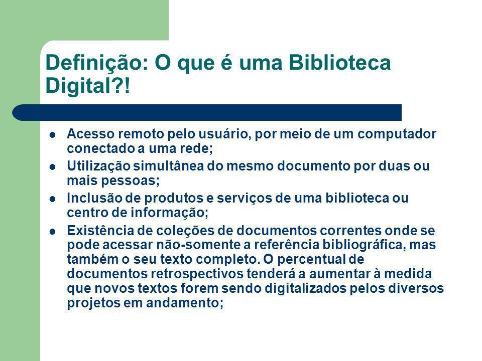 Definição: O que é uma Biblioteca Digital?! Acesso remoto pelo usuário, por meio de um computador conectado a uma rede; Utilização simultânea do mesmo
