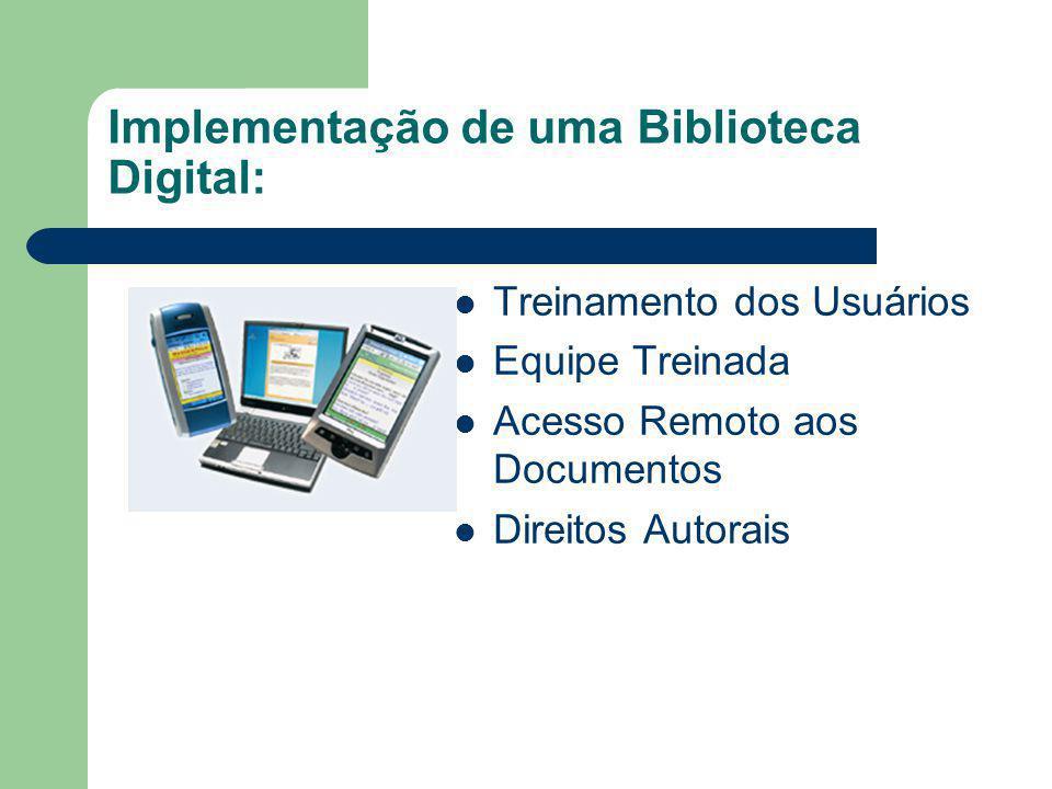 Implementação de uma Biblioteca Digital: Treinamento dos Usuários Equipe Treinada Acesso Remoto aos Documentos Direitos Autorais