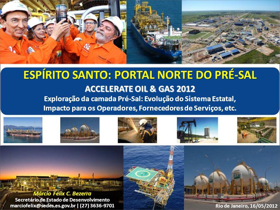 ESPÍRITO SANTO: PORTAL NORTE DO PRÉ-SAL Rio de Janeiro, 16/05/2012 Márcio Félix C. Bezerra Secretário de Estado de Desenvolvimento marciofelix@sedes.e