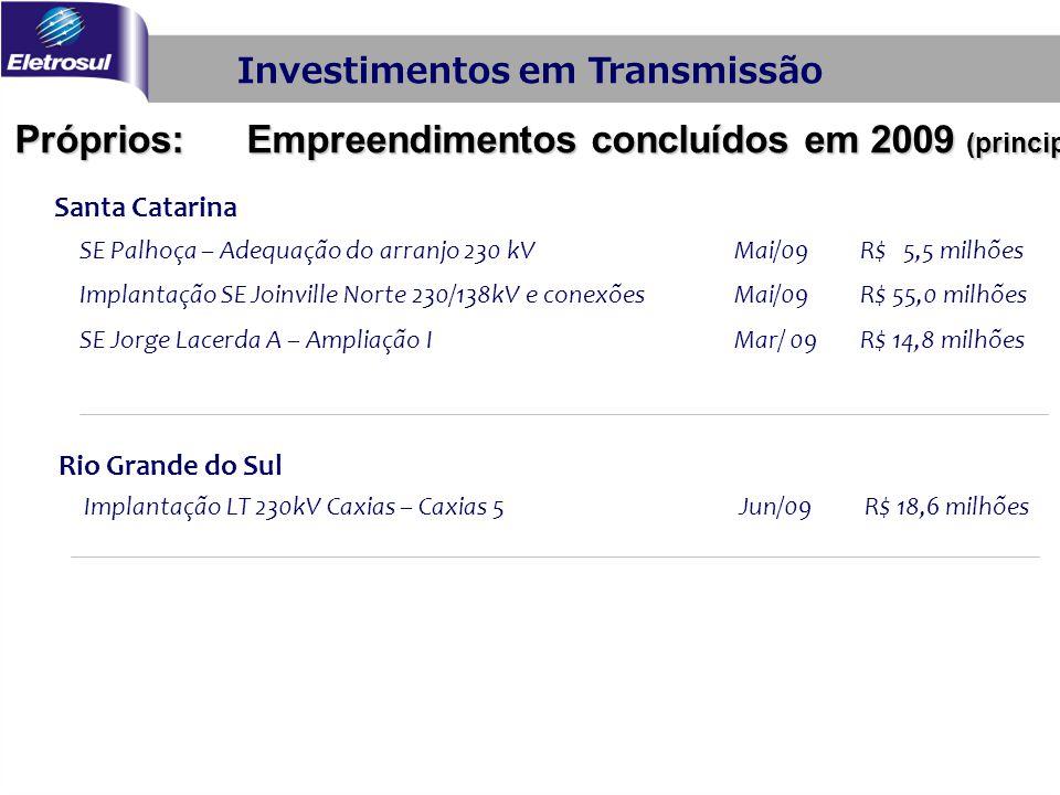 Santa Catarina SE Palhoça – Adequação do arranjo 230 kVMai/09R$ 5,5 milhões Implantação SE Joinville Norte 230/138kV e conexõesMai/09R$ 55,0 milhões S