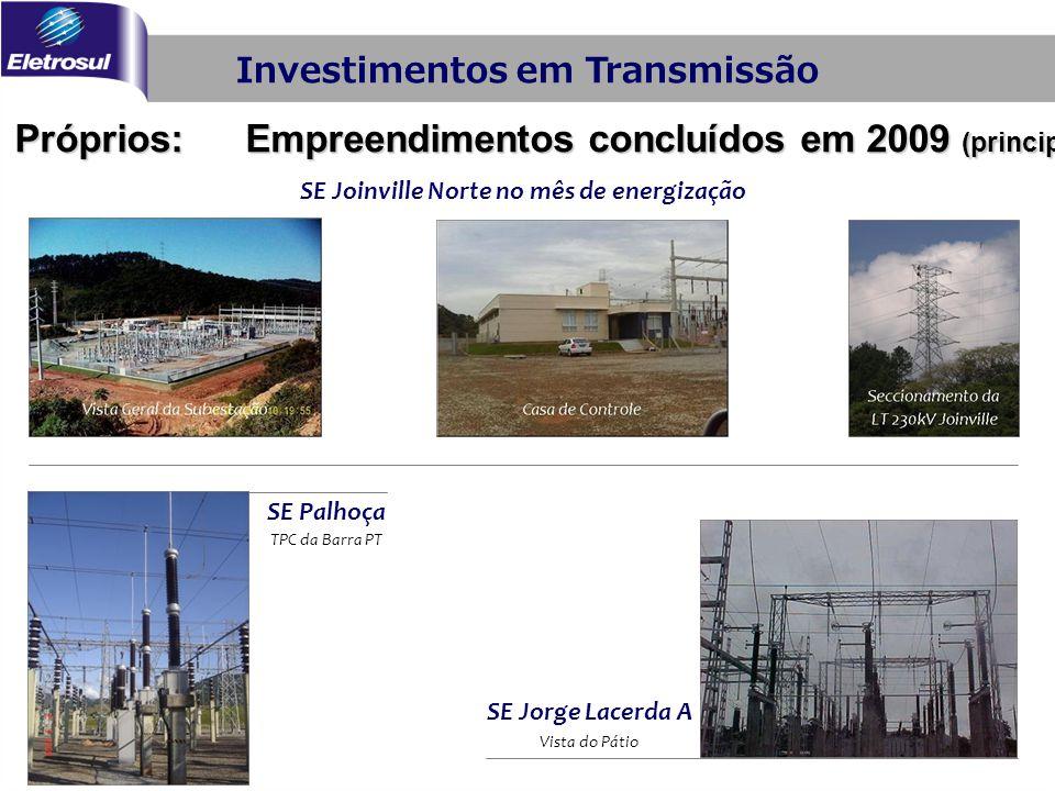 Investimentos em Transmissão Próprios: Empreendimentos concluídos em 2009 (principais) SE Joinville Norte no mês de energização SE Jorge Lacerda A Vis