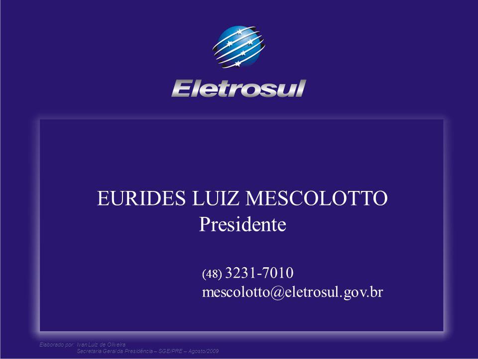 EURIDES LUIZ MESCOLOTTO Presidente (48) 3231-7010 mescolotto@eletrosul.gov.br Elaborado por:Ivan Luiz de Oliveira Secretaria Geral da Presidência – SG