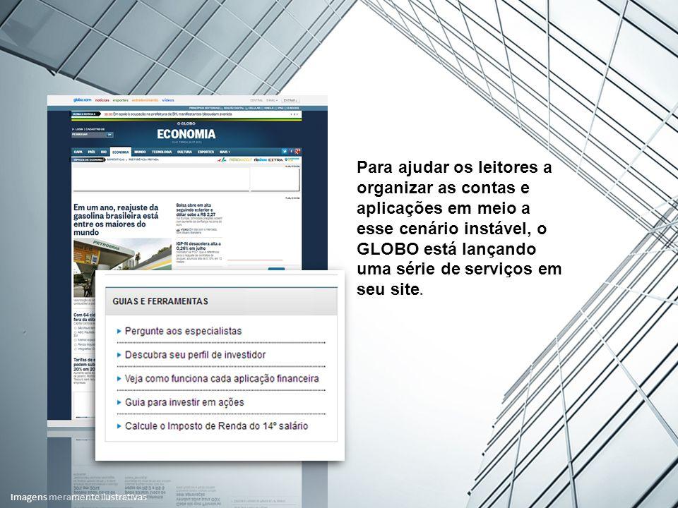 Para ajudar os leitores a organizar as contas e aplicações em meio a esse cenário instável, o GLOBO está lançando uma série de serviços em seu site.