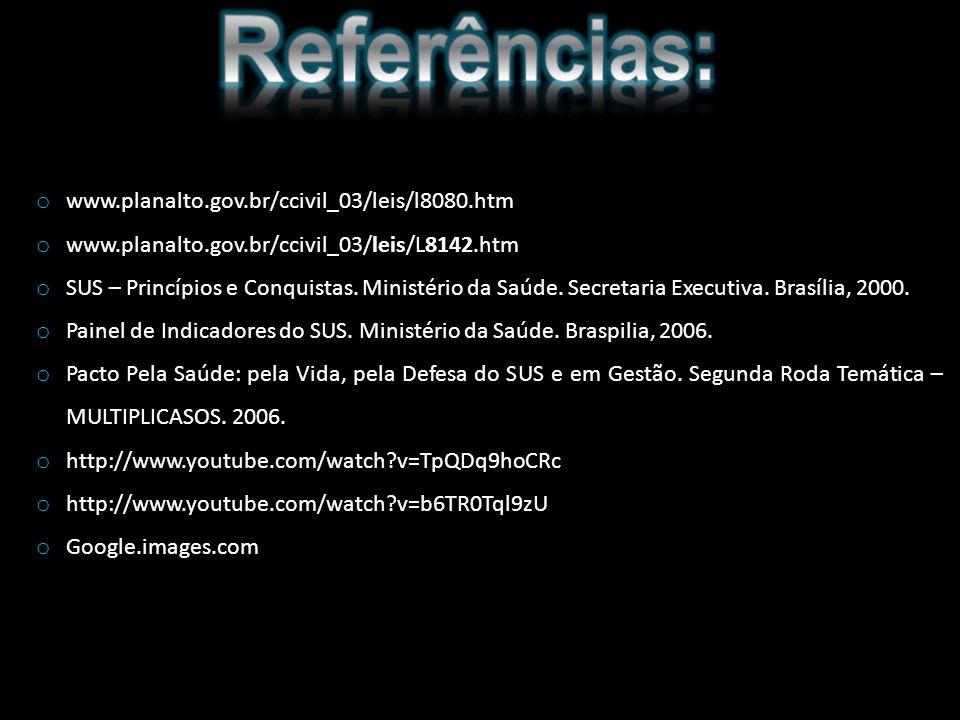 o www.planalto.gov.br/ccivil_03/leis/l8080.htm o www.planalto.gov.br/ccivil_03/leis/L8142.htm o SUS – Princípios e Conquistas. Ministério da Saúde. Se