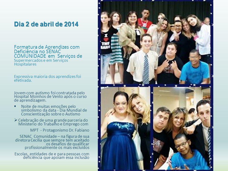 Dia 2 de abril de 2014 Formatura de Aprendizes com Deficiência no SENAC COMUNIDADE em Serviços de Supermercados e em Serviços Hospitalares Expressiva