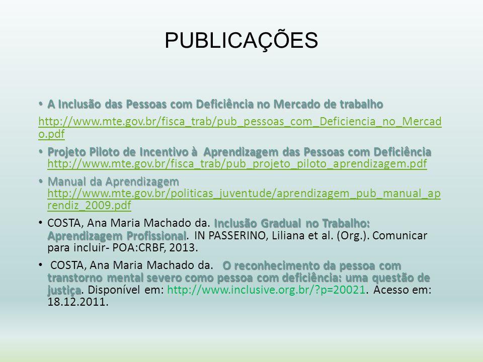 PUBLICAÇÕES A Inclusão das Pessoas com Deficiência no Mercado de trabalho A Inclusão das Pessoas com Deficiência no Mercado de trabalho http://www.mte