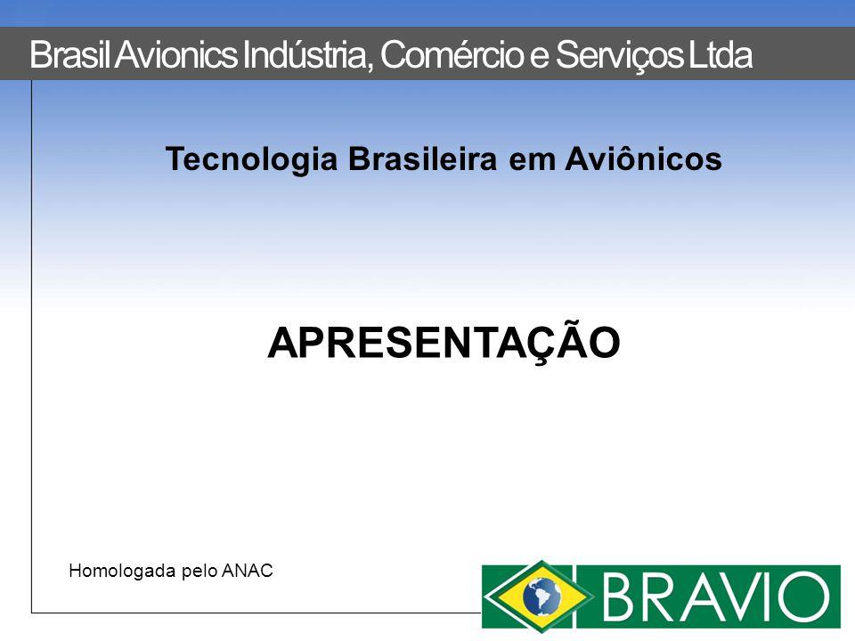Homologada pelo ANAC APRESENTAÇÃO Brasil Avionics Indústria, Comércio e Serviços Ltda Tecnologia Brasileira em Aviônicos