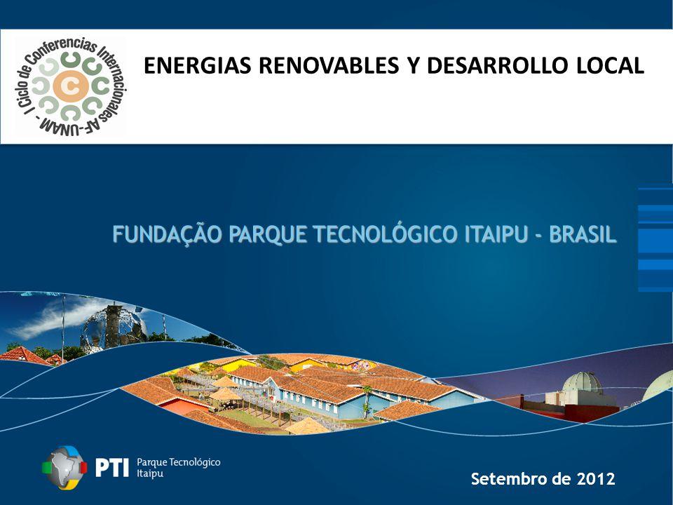 Junho de 2012 FUNDAÇÃO PARQUE TECNOLÓGICO ITAIPU - BRASIL Setembro de 2012 ENERGIAS RENOVABLES Y DESARROLLO LOCAL