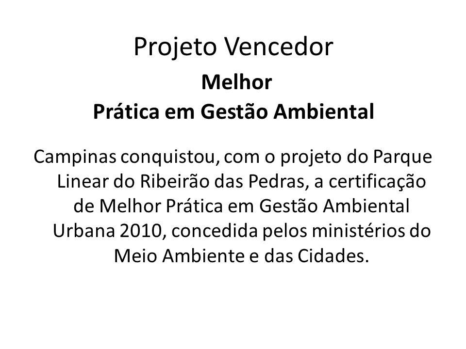 Projeto Vencedor Melhor Prática em Gestão Ambiental Campinas conquistou, com o projeto do Parque Linear do Ribeirão das Pedras, a certificação de Melh