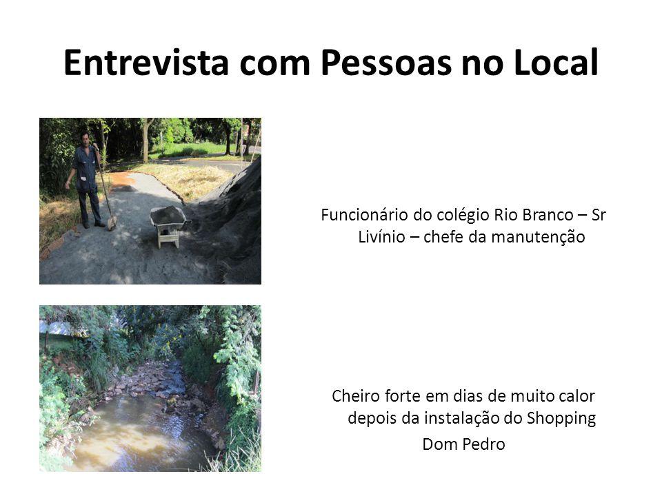 Entrevista com Pessoas no Local Funcionário do colégio Rio Branco – Sr Livínio – chefe da manutenção Cheiro forte em dias de muito calor depois da ins