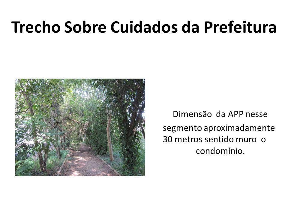 Trecho Sobre Cuidados da Prefeitura Dimensão da APP nesse segmento aproximadamente 30 metros sentido muro o condomínio.