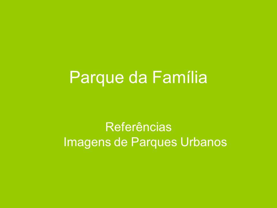 Parque da Família Referências Imagens de Parques Urbanos