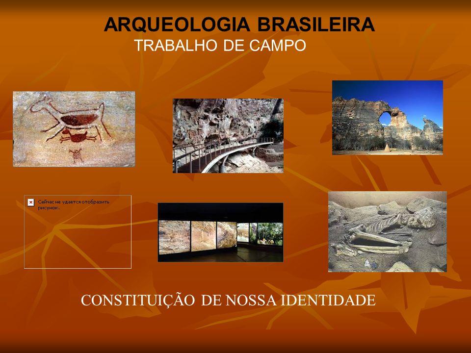 ARQUEOLOGIA BRASILEIRA TRABALHO DE CAMPO CONSTITUIÇÃO DE NOSSA IDENTIDADE